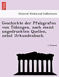 Geschichte Der Pfalzgrafen Von Tubingen, Nach Meist Ungedruckten Quellen, Nebst Urkundenbuch.