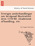 Sveriges Underhandlingar Om Beva Pnad Neutralitet a Ren 1778-80. Akademisk Afhandling, Etc.