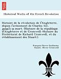 Histoire de La Re Volution de L'Angleterre, Depuis L'Ave Nement de Charles 1er, Jusqu'a Sa Mort. (Histoire de La Re Publique D'Angleterre Et de Cromwe