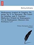 Shakespeare Traduit de L'Anglois. [In Prose, by P. Le Tourneur, the Count de Catuelan, and J. Fontaine Malherbe.] (Jubile de Shakespeare.-Vie de Shake