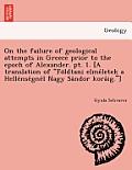 On the Failure of Geological Attempts in Greece Prior to the Epoch of Alexander. PT. 1. [A Translation of Földtani Elméletek a Hellé