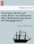 Vertraute Briefe Auf Einer Reise Von Hannover U Ber Braunschweig Durch Die Harzgegenden.