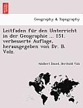 Leitfaden Fu R Den Unterricht in Der Geographie ... 151. Verbesserte Auflage, Herausgegeben Von Dr. B. Volz.