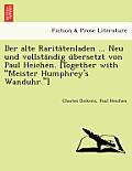 Der Alte Rarita Tenladen ... Neu Und Vollsta Ndig U Bersetzt Von Paul Heichen. [Together with Meister Humphrey's Wanduhr.]
