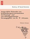 Ausgewa Hlte Urkunden Zur Brandenburgisch-Preussischen Verfassungs- Und Verwaltungsgeschichte ... Herausgegeben Von Dr. W. Altmann.