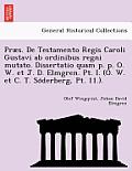 Praes. de Testamento Regis Caroli Gustavi AB Ordinibus Regni Mutato. Dissertatio Quam P. P. O. W. Et J. D. Elmgren. PT. I. (O. W. Et C. T. So Derberg,