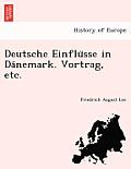 Deutsche Einflu Sse in Da Nemark. Vortrag, Etc.