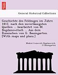 Geschichte Des Feldzuges Im Jahre 1812, Nach Den Zuverla Ssigsten Quellen ... Bearbeitet Von M. Bogdanowitsch ... Aus Dem Russischen Von G. Baumgarten