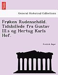 Froken Rudenscho LD. Tidsbillede Fra Gustav III.S Og Hertug Karls Hof.