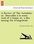 A Review of the Antidote; Or, Nouvelles a la Main. and of L'Abeja; Or, a Bee Among the Evangelicals