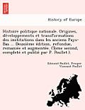 Histoire Politique Nationale. Origines, de Veloppements Et Transformations Des Institutions Dans Les Anciens Pays-Bas ... Deuxie Me E Dition, Refondue
