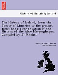 The History of Ireland, from the Treaty of Limerick to the Present Time; Being a Continuation of the History of the ABBE Macgeoghegan. Compiled by J.