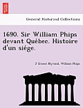 1690. Sir William Phips Devant Que Bec. Histoire D'Un Sie GE.