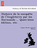 Histoire de La Conque Te de L'Angleterre Par Les Normands ... Quatrie Me E Dition, Etc.
