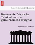 Histoire de L'i Le de La Trinidad Sous Le Gouvernement Espagnol.