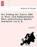 Der Feldzug Der Jahres 1866 in West- Und Su Ddeutschland. Nach Authentischen Quellen Bearbeitet Von E. K.