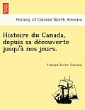 Histoire Du Canada, Depuis Sa de Couverte Jusqu'a Nos Jours.