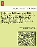 Histoire de La Campagne de 1866. Re Dige E Par Le Section Historique Du Corps Royal D'e Tat Major Sous La Direction de S. E. Le General de Moltke. Tra