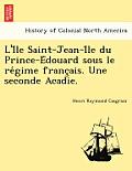 L'i Le Saint-Jean-I Le Du Prince-E Douard Sous Le Re Gime Franc Ais. Une Seconde Acadie.
