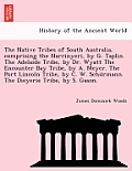 The Native Tribes of South Australia, Comprising the Narrinyeri, by G. Taplin. the Adelaide Tribe, by Dr. Wyatt the Encounter Bay Tribe, by A. Meyer.