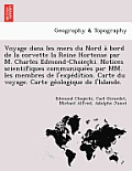 Voyage Dans Les Mers Du Nord a Bord de La Corvette La Reine Hortense Par M. Charles Edmond-Choiec KI. Notices Scientifiques Communique Es Par MM. Les