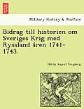 Bidrag Till Historien Om Sveriges Krig Med Ryssland Åren 1741-1743.