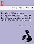 Les Deux Re Volutions D'Angleterre, 1603-1689, Et La Nationa Anglaise Au Xviie Sie Cle. [With Illustrations.]