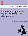 Histoire D'Angleterre Depuis Les Temps Les Plus Recule S.