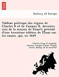 Tableau Politique Des Re Gnes de Charles II Et de Jacques II, Derniers Rois de La Maison de Stuart; Pre Ce de D'Une Troisie Me E Dition de L'Essai Sur