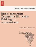 Dzieje Panowania Zygmunta III., Kro La Polskiego Z Wizerunkami.