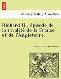 Richard II., E Pisode de La Rivalite de La France Et de L'Angleterre.