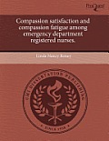Compassion Satisfaction and Compassion Fatigue Among Emergency Department Registered Nurses.