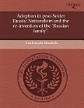 "Adoption In Post-Soviet Russia: Nationalism & The Re-Invention Of The ""Russian Family."" by Tina Danielle Mhella"