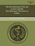 The Revolutionary War Spy as Hero and the Revolutionary War Hero as Traitor.