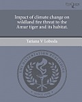 Impact of Climate Change on Wildland Fire Threat to the Amur Tiger and Its Habitat.