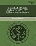 General Albert Coady Wedemeyer 1897--1989: Soldier, Scholar, Statesman.
