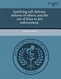 Justifying Self-Defense, Defense of Others, and the Use of Force in Law Enforcement.