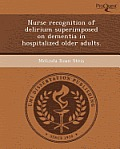 Nurse Recognition of Delirium Superimposed on Dementia in Hospitalized Older Adults.