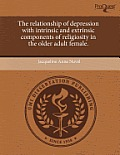 The Relationship of Depression with Intrinsic and Extrinsic Components of Religiosity in the Older Adult Female.