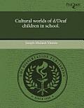 Cultural Worlds of D/Deaf Children in School.