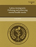 Latina Immigrants: Defining and Achieving Mental Health Needs.