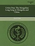Urtiin Duu: The Mongolian Long Song in Mongolia and China.