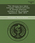 """The Africans Have Taken Arkansas"": Political Activities Of African-American Members Of The Arkansas... by Christopher Warren Branam"