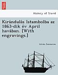 Kira Ndula S Istambolba AZ 1863-Dik E V April Hava Ban. [With Engravings.]