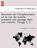 Souvenir de L'Amphiorama, Ou La Vue Du Monde Pendant Son Passage Dans Une Come Te. Tirage 1, 2.