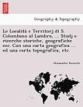 Le Località E Territorj Di S. Colombano Al Lambro, ... Studj E Ricerche Storiche, Geografiche Ecc. Con Una Carta Geografica ... Ed Una Carta Top