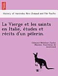 La Vierge Et Les Saints En Italie, E Tudes Et Re Cits D'Un Pe Lerin.