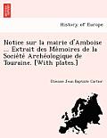 Notice Sur La Mairie D'Amboise ... Extrait Des Me Moires de La Socie Te Arche Ologique de Touraine. [With Plates.]
