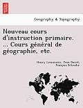 Nouveau Cours D'Instruction Primaire. ... Cours GE Ne Ral de GE Ographie, Etc.
