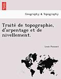 Traite de Topographie, D'Arpentage Et de Nivellement.